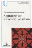 Alex Mucchielli - Approche par la contextualisation - Etudes des communications.