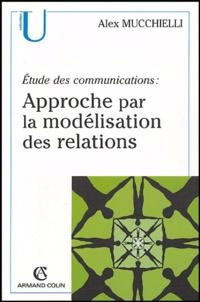 Alex Mucchielli - Approche par la modélisation des relations - Etudes des communications.