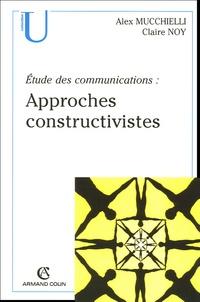 Alex Mucchielli et Claire Noy - Approches constructivistes - Etude des communications.