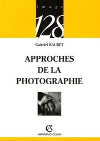 Gabriel Bauret - Approches de la photographie.