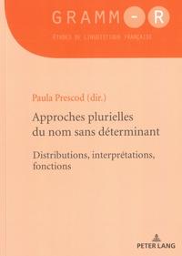 Paula Prescod - Approches plurielles du nom sans déterminant - Distributions, interprétations, fonctions.