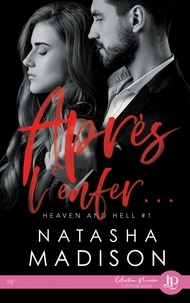 Natasha Madison - Après l'enfer - Heaven and Hell Tome 1.