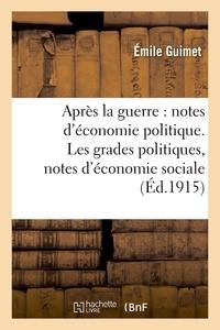 Emile Guimet - Après la guerre : notes d'économie politique. Les grades politiques, notes d'économie sociale.