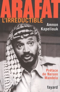 Amnon Kapeliouk - Arafat l'irréductible.