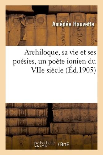 Hachette BNF - Archiloque, sa vie et ses poésies, un poète ionien du VIIe siècle.