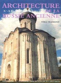 Véra Traimond - Architecture de la Russie ancienne - Xe-XVe siècles.