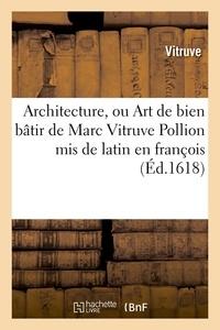 Vitruve - Architecture, ou Art de bien bâtir de Marc Vitruve Pollion mis de latin en françois (Éd.1618).