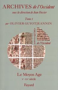 Olivier Guyotjeannin - Archives de l'Occident - Tome 1, Le Moyen Age (Ve-XVe siècle).