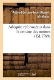 Honoré-Gabriel de Mirabeau - Arlequin réformateur dans la cuisine des moines, ou Plan pour réprimer la gloutonnerie monacale.