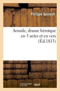 Philippe Quinault - Armide, drame héroïque en 5 actes et en vers, représenté, pour la première fois, à Paris.
