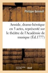 Philippe Quinault - Armide, drame-héroïque en 5 actes, représenté sur le théâtre de l'Académie de musique.
