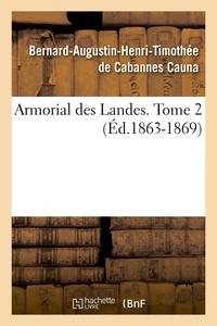 Bernard-Augustin-Henri-Timothé Cauna - Armorial des Landes. Tome 2 (Éd.1863-1869).