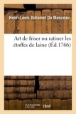 Henri-Louis Duhamel du Monceau - Art de friser ou ratiner les étoffes de laine.