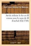 Henri-Louis Duhamel du Monceau - Art de réduire le fer en fil connu sous le nom de fil d'archal.