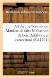Henri-Louis Duhamel du Monceau - Art du charbonnier ou Manière de faire le charbon de bois.