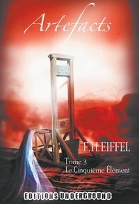 F-H Eiffel - Artefacts Tome 3 : Le cinquième élément.