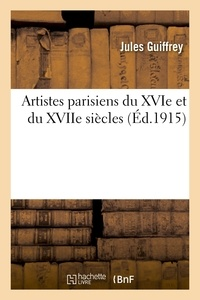 Jules Guiffrey - Artistes parisiens du XVIe et du XVIIe siècles : donations, contrats de mariage.