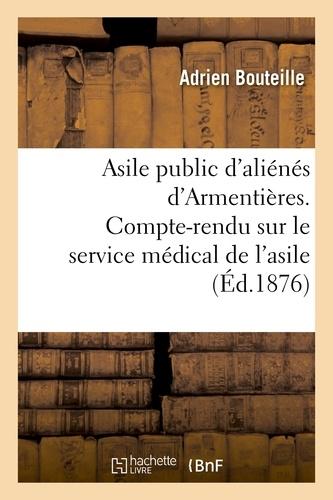 Adrien Bouteille - Asile public d'aliénés d'Armentières. Compte-rendu sur le service médical de l'asile.