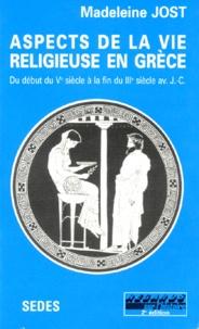 Madeleine Jost - ASPECTS DE LA VIE RELIGIEUSE EN GRECE. - Du début du Vème siècle à la fin du IIIème siècle avant J-C.