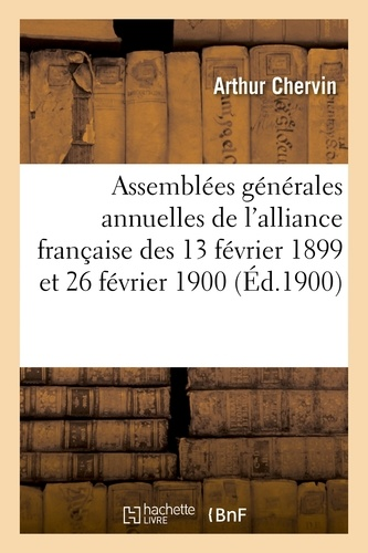 Arthur Chervin - Assemblées générales annuelles de l'alliance française des 13 février 1899 et 26 février 1900.