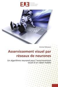 Ammar Rabaaoui - Asservissement visuel par réseaux de neurones.