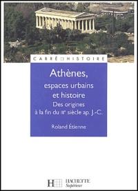 Roland Etienne - Athènes, espaces urbains et histoire - Des origines à la fin du IIIe siècle après J-C.