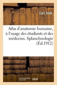 Carl Toldt - Atlas d'anatomie humaine, à l'usage des étudiants et des médecins. Splanchnologie.