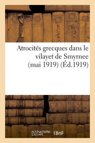 Atrocités grecques dans le vilayet de Smyrnee (mai 1919). 1e série, Documents inédits.