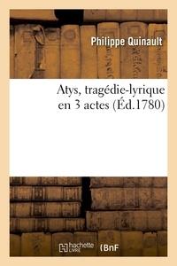Philippe Quinault - Atys, tragédie-lyrique en 3 actes, représentée pour la première fois.