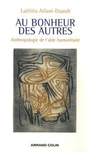 Laëtitia Atlani-Duault - Au bonheur des autres - Anthropologie de l'aide humanitaire.