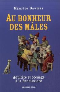 Maurice Daumas - Au bonheur des mâles - Adultère et cocuage à la Renaissance 1400-1650.