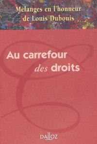 Dalloz - Au carrefour des droits. - Mélanges en l'honneur de Louis Dubouis.