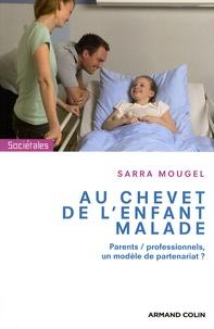 Sara Mougel - Au chevet de l'enfant malade - Parents/ professionnels, un modèle de partenariat.