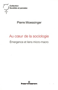 Pierre Moessinger - Au coeur de la sociologie - Emergence et liens micro-macro.
