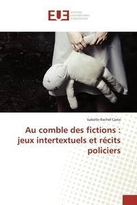 Isabelle-Rachel Casta - Au comble des fictions : jeux intertextuels et récits policiers.