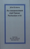 Julia Kristeva - Au commencement était l'amour - Psychanalyse et foi.