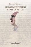 François Rachline - Au commencement était le futur.
