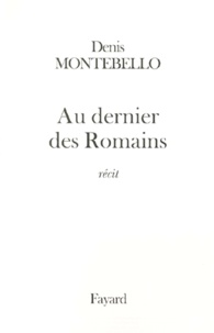 Denis Montebello - Au dernier des Romains - Récit.