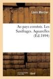 Louis Mercier - Au pays comtois. Les Saxifrages. Aquarelles.