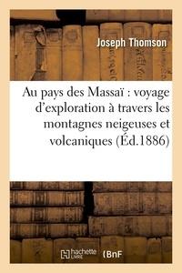 Joseph Thomson - Au pays des Massaï : voyage d'exploration à travers les montagnes neigeuses et volcaniques (Éd.1886).