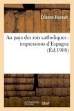 Etienne Hurault - Au pays des rois catholiques : impressions d'Espagne.