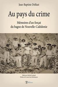 Jean-Baptiste Delfaut - Au pays du crime - Mémoires d'un forçat du bagne de Nouvelle-Calédonie.