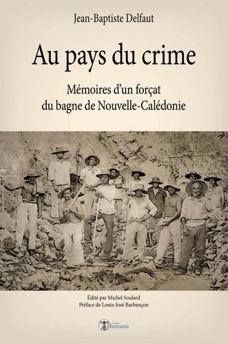 Au pays du crime. Mémoires d'un forçat du bagne de Nouvelle-Calédonie