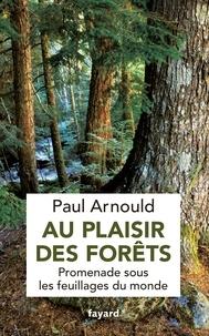Paul Arnould - Au plaisir des forêts - Promenade sous les feuillages du monde.