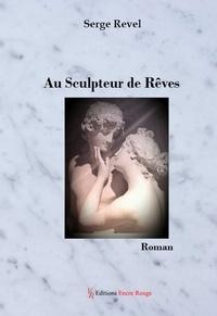 Serge Revel - Au sculpteur de rêves.