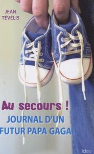 Jean Tévélis - Au secours ! - Journal d'un futur papa gaga.