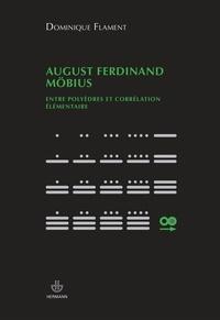 Dominique Flament - August Ferdinand Möbius - Entre polyèdres et corrélation élémentaire.