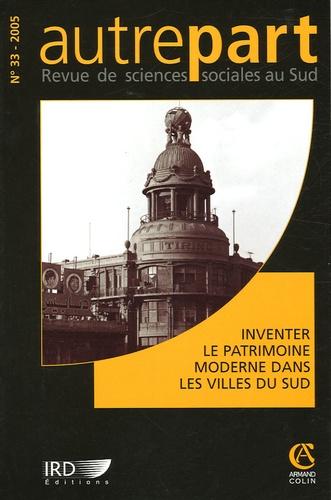 Galila El Kadi et Dominique Couret - Autrepart N° 33, 2005 : Inventer le patrimoine moderne dans les villes du sud.