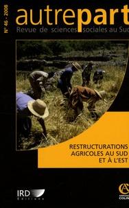 Alia Gana et Michel Streith - Autrepart N° 46, 2008 : Restructurations agricoles au Sud et à l'Est.