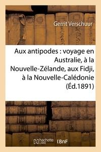 Gerrit Verschuur - Aux antipodes : voyage en Australie, à la Nouvelle-Zélande, aux Fidji, à la Nouvelle-Calédonie.